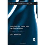 Bangladesh Cinema and National Identity: In Search of the Modern? by Raju; Zakir Hossain, 9780415465441