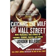 Catching the Wolf of Wall Street by Belfort, Jordan, 9780553385441