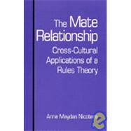The Mate Relationship: Cross-Cultural Applications of a Rules Theory by Nicotera, Anne Maydan, 9780791435441
