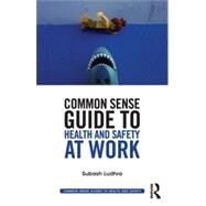 Common Sense Guide to Health & Safety at Work by Ludhra; Subash, 9780415835442