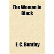 The Woman in Black by Bentley, E. C., 9781153765442