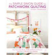 The Simple Simon Guide to Patchwork Quilting by Evans, Liz; Evans, Elizabeth, 9781440245442