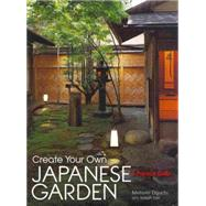 Create Your Own Japanese Garden A Practical Guide by Oguchi, Motomi; Cali, Joseph, 9781568365442