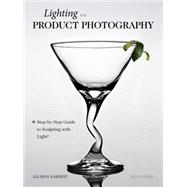 Lighting for Product Photography The Digital Photographer's Step-By-Step Guide to Sculpting with Light by Earnest, Allison, 9781608955442