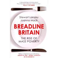 Breadline Britain The Rise of Mass Poverty by Lansley, Stewart; Mack, Joanna, 9781780745442