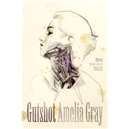 Gutshot Stories by Gray, Amelia, 9780374175443