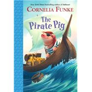 The Pirate Pig by Funke, Cornelia Caroline; Latsch, Oliver; Meyer, Kerstin, 9780385375443