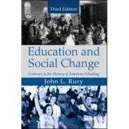 Education and Social Change : Contours in the History of American Schooling by Rury; John, 9780415995443
