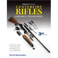 The Gun Digest Book of Centerfire Rifles Assembly/Disassembly by Muramatsu, Kevin; Peterson, Corrina, 9781440235443