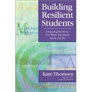 Building Resilient Students : Integrating Resiliency into What You Already Know and Do by Kate Thomsen, 9780761945444