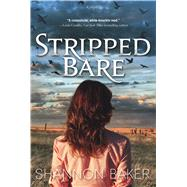 Stripped Bare A Novel by Baker, Shannon, 9780765385444