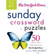 The New York Times Sunday Crossword Puzzles Volume 41 50 Sunday Puzzles from the Pages of The New York Times by Unknown, 9781250075444