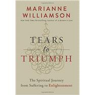 Tears to Triumph by Williamson, Marianne, 9780062205445