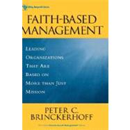Faith-Based Management : Leading Organizations That Are Based on More Than Just Mission by Brinckerhoff, Peter C., 9780471315445
