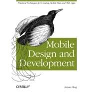 Mobile Design and Development : Practical Concepts and Techniques for Creating Mobile Sites and Web Apps by Fling, Brian, 9780596155445