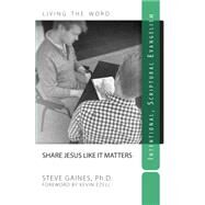 Share Jesus Like It Matters by Gaines, Steve, 9780988985445