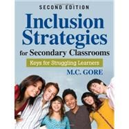Inclusion Strategies for Secondary Classrooms : Keys for Struggling Learners by M. C. Gore, 9781412975445