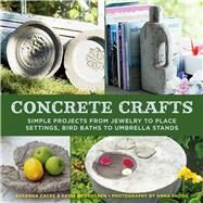 Concrete Crafts: Simple Projects from Jewelry to Place Settings, Birdbaths to Umbrella Stands by Hedengren, Sania; Zacke, Susanna; Skoog, Anna; Cantagallo, Anette, 9781626365445