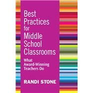 Best Practices for Middle School Classrooms: What Award-winning Teachers Do by Stone, Randi, 9781632205445