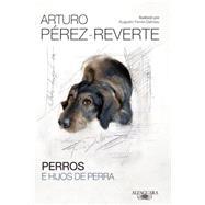 Perros e hijos de perra / Dogs and Bastards by Perez-Reverte, Arturo; Ferrer-Dalmau, Augusto, 9786071135445