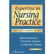Expertise in Nursing Practice: Caring, Clinical Judgment and Ethics by Benner, Patricia, 9780826125446