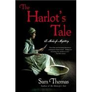 The Harlot's Tale A Midwife Mystery by Thomas, Sam, 9781250055446
