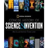 Concise History of Science and Invention : An Illustrated Time Line by National Geographic, 9781426205446