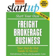 Start Your Own Freight Brokerage Business Your Step-by-Step Guide to Success by Unknown, 9781599185446