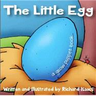 The Little Egg A Grow Puppet Book by Isaacs, Richard, 9781604335446