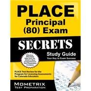 PLACE Principal (80) Exam Secrets Study Guide : PLACE Test Review for the Program for Licensing Assessments for Colorado Educators by Place Exam Secrets, 9781610725446