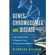 Genes, Chromosomes, and Disease From Simple Traits, to Complex Traits, to Personalized Medicine by Gillham, Nicholas Wright, 9780137075447