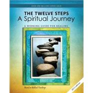 Twelve Steps - A Spiritual Journey : A Working Guide for Healing Damaged Emotions Based on Biblical Teachings by Friends in Recovery, 9780941405447