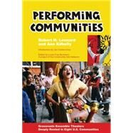 Performing Communities : Grassroots Ensemble Theaters Deeply Rooted in Eight U. S. Communities