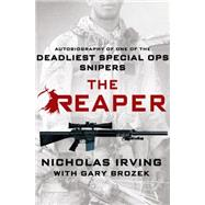 The Reaper Autobiography of One of the Deadliest Special Ops Snipers by Irving, Nicholas; Brozek, Gary, 9781250045447