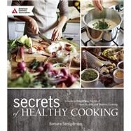 Secrets of Healthy Cooking A Guide to Simplifying the Art of Heart Healthy and Diabetic Cooking by Seelig-Brown, Barbara, 9781580405447