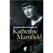 The Best Short Stories of Katherine Mansfield by Mansfield, Katherine; Duffy, Enda, 9780486475448