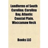 Landforms of South Carolin : Carolina Bay, Atlantic Coastal Plain, Waccamaw Neck by , 9781156845448