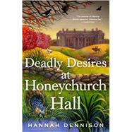 Deadly Desires at Honeychurch Hall A Mystery by Dennison, Hannah, 9781250105448