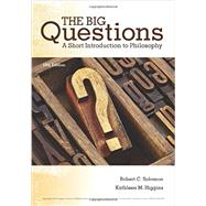 The Big Questions A Short Introduction to Philosophy by Solomon, Robert C.; Higgins, Kathleen M., 9781305955448