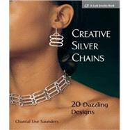 Creative Silver Chains : 20 Dazzling Designs by Saunders, Chantal L., 9781600595448