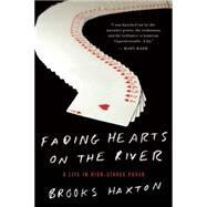 Fading Hearts on the River A Life in High-Stakes Poker by Haxton, Brooks, 9781619025448