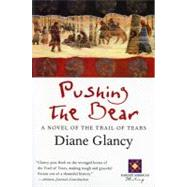 Pushing the Bear: A Novel of the Trail of Tears by Glancy, Diane, 9780156005449