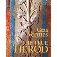The True Herod by Vermes, Geza, 9780567575449