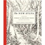 The New Sylva A Discourse of Forest and Orchard Trees for the Twenty-First Century by Hemery, Gabriel; Simblet, Sarah, 9781408835449