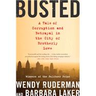 Busted: A Tale of Corruption and Betrayal in the City of Brotherly Love by Ruderman, Wendy; Laker, Barbara, 9780062085450
