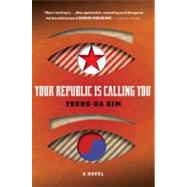 Your Republic Is Calling You by Kim, Young-Ha, 9780151015450