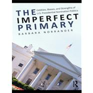 The Imperfect Primary: Oddities, Biases, and Strengths of U.S. Presidential Nomination Politics by Norrander; Barbara, 9780415995450