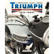 The Complete Book of Classic and Modern Triumph Motorcycles 1937-today by Falloon, Ian, 9780760345450