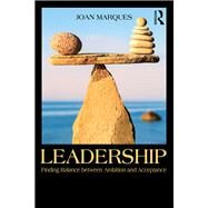 Leadership: Finding balance between ambition and acceptance by Marques,Joan, 9781138905450