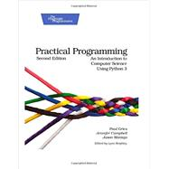 Practical Programming: An Introduction to Computer Science Using Python 3 by Gries, Paul; Campbell, Jennifer; Montojo, Jason; Beighley, Lynn, 9781937785451